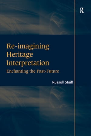Re-imagining Heritage Interpretation Enchanting the Past-Future