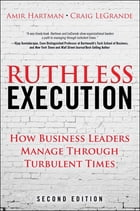 Ruthless Execution: How Business Leaders Manage Through Turbulent Times by Amir Hartman