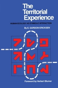 The Territorial Experience: Human Ecology as Symbolic Interaction