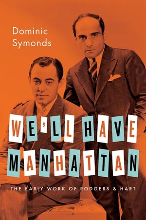 We'll Have Manhattan The Early Work of Rodgers & Hart