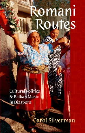Romani Routes Cultural Politics and Balkan Music in Diaspora