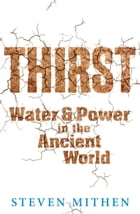 Thirst: Water and Power in the Ancient World by Steven Mithen