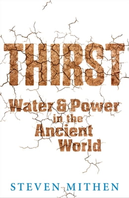 Book Thirst: Water and Power in the Ancient World by Steven Mithen