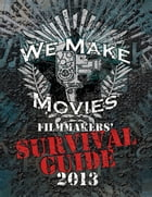 We Make Movies Survival Guide 2013 by Sam Mestman