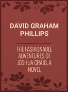 The Fashionable Adventures of Joshua Craig: A Novel by David Graham Phillips