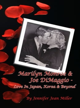 Book Marilyn Monroe & Joe DiMaggio - Love In Japan, Korea & Beyond by Jennifer Jean Miller