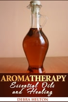 Aromatherapy: Essential Oils and Healing by Debra Helton