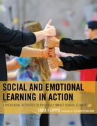 Social and Emotional Learning in Action: Experiential Activities to Positively Impact School Climate by Tara Flippo