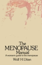 The Menopause Manual: A woman's guide to the menopause by W.H. Utian