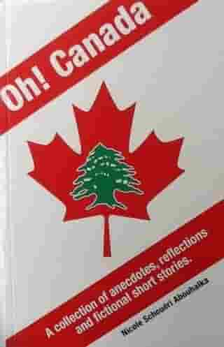 Oh! Canada: A collection of anecdotes, reflections and fictional short stories by Nicole Schouéri Abouhalka