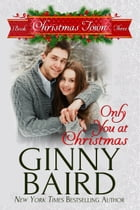 Only You at Christmas (Christmas Town, Book 3) by Ginny Baird