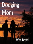 Dodging Mom: A Novella From the Bradford Exiles by Wes Boyd
