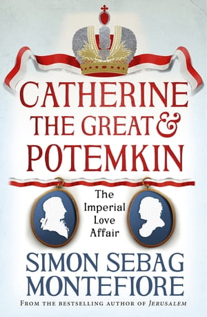 Catherine the Great and Potemkin The Imperial Love Affair