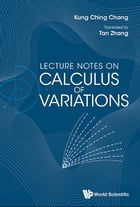 Lecture Notes on Calculus of Variations by Kung Ching Chang
