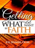 9781540168375 - Joe Jesimiel Ogbe: Getting What You Want By Faith - Book