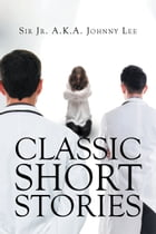 Classic Short Stories by Sir Jr. A.K.A. Johnny Lee