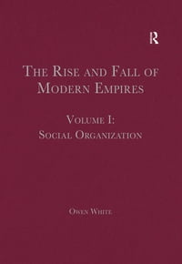 The Rise and Fall of Modern Empires, Volume I: Social Organization