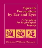 Speech Perception By Ear and Eye: A Paradigm for Psychological Inquiry