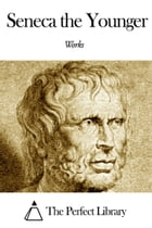Works of Seneca the Younger by Seneca the Younger