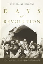 Days of Revolution: Political Unrest in an Iranian Village by Mary Elaine Hegland