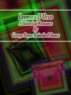 Leonora D'Orco: A Historical Romance by George Payne Rainsford James