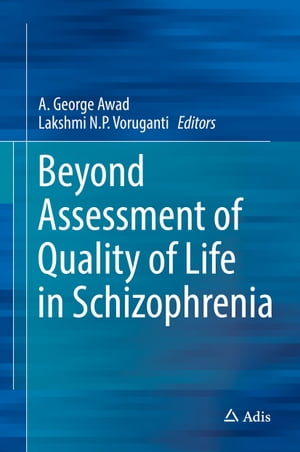 Beyond Assessment of Quality of Life in Schizophrenia by A. George Awad