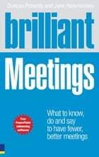Brilliant Meetings: What to know, say and do to have fewer, better meetings by Duncan Peberdy