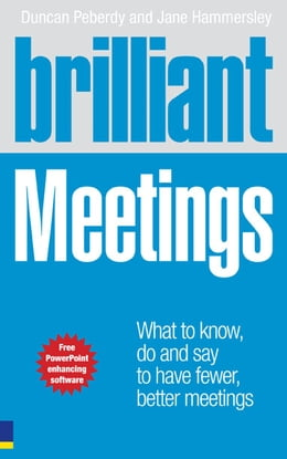 Book Brilliant Meetings: What to know, say and do to have fewer, better meetings by Duncan Peberdy