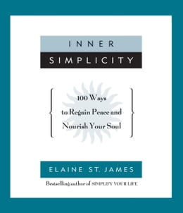 Book Inner Simplicity: 100 Ways to Regain Peace and Nourish Your Soul by Elaine St. James