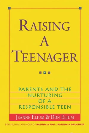 Raising a Teenager Parents and the Nurturing of a Responsible Teen