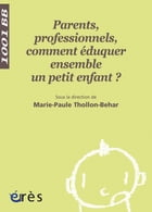 Parents, professionnels, comment éduquer ensemble un petit enfant ? 1001 bb n°75 by Marie-paule THOLLON BEHAR