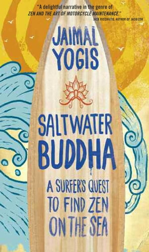 Saltwater Buddha A Surfer's Quest to Find Zen on the Sea