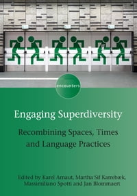 Engaging Superdiversity: Recombining Spaces, Times and Language Practices