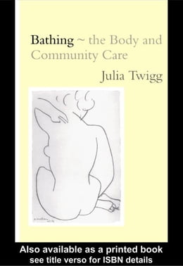 Book Bathing - the Body and Community Care by Twigg, Julia