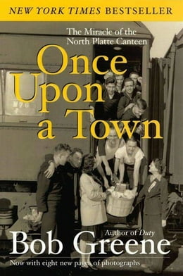 Book Once Upon a Town: The Miracle of the North Platte Canteen by Bob Greene