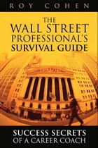The Wall Street Professional¿s Survival Guide: Success Secrets of a Career Coach by Roy Cohen
