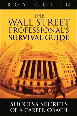 Book The Wall Street Professional¿s Survival Guide: Success Secrets of a Career Coach by Roy Cohen