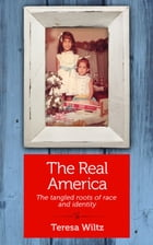 The Real America: The Tangled Roots of Race and Identity by Teresa Wiltz