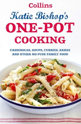 Book One-Pot Cooking: Casseroles, curries, soups and bakes and other no-fuss family food by Katie Bishop