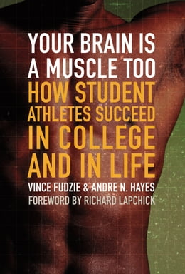 Book Your Brain Is a Muscle Too: How Student Athletes Succeed in College and in Life by Andre Hayes