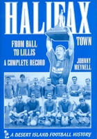 Halifax Town: From Ball to Lillis 1968-1999 by Johnny Meynell