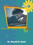 Talks Your Dad Never Had With You by Davis,Dr. Harold D.