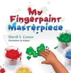 My Fingerpaint Masterpiece by Sherrill S. Cannon