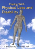 Coping with Physical Loss and Disability: A Manual by Rick Ritter