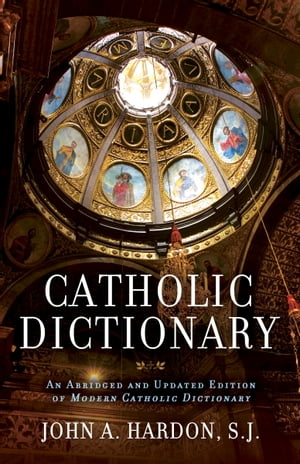 Catholic Dictionary An Abridged and Updated Edition of Modern Catholic Dictionary