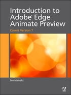 Introduction to Adobe Edge Animate Preview (covers version 7) by Jim Maivald