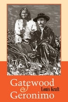 Gatewood and Geronimo by Louis Kraft