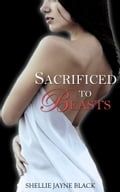 Sacrificed to Beasts (Marked by the Beast Erotica Series) 848b6f66-8456-47d5-8ea8-db902c582d6a