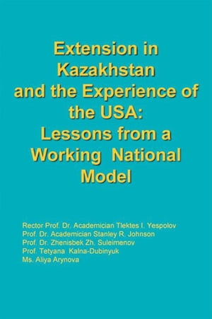 Extension in Kazakhstan and the Experience of the Usa:Lessons from a Working National Model by Johnson