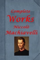 The Complete Philosophy Anthologies of Niccolo Machiavelli by Niccolo Machiavelli